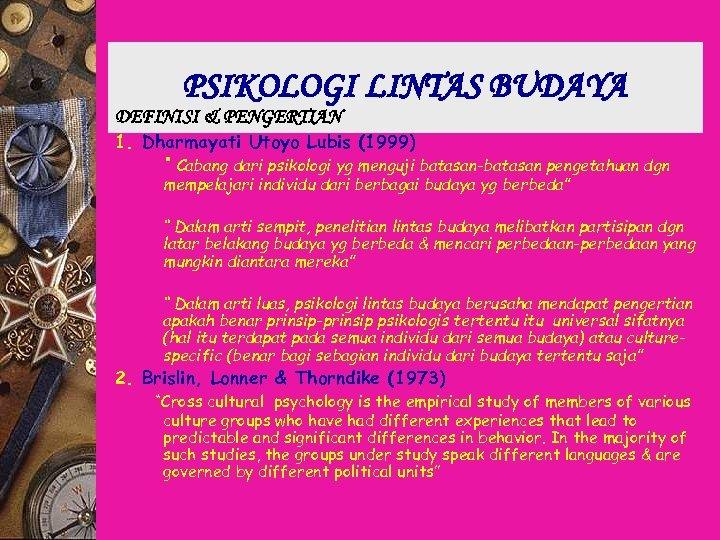 "PSIKOLOGI LINTAS BUDAYA DEFINISI & PENGERTIAN 1. Dharmayati Utoyo Lubis (1999) "" Cabang dari"