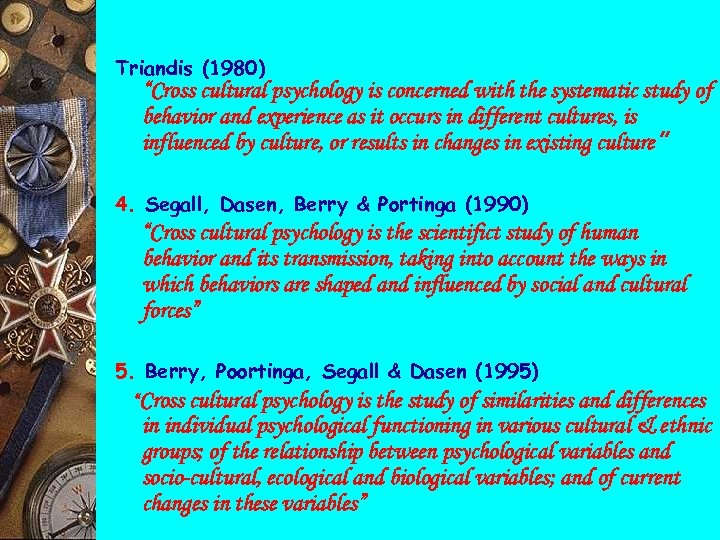 """Triandis (1980) """"Cross cultural psychology is concerned with the systematic study of behavior and"""