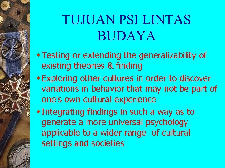 TUJUAN PSI LINTAS BUDAYA w Testing or extending the generalizability of existing theories &