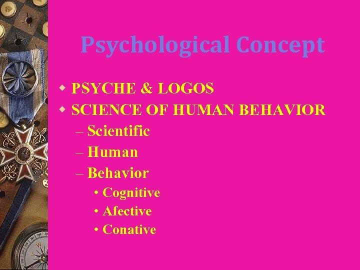 Psychological Concept w PSYCHE & LOGOS w SCIENCE OF HUMAN BEHAVIOR – Scientific –