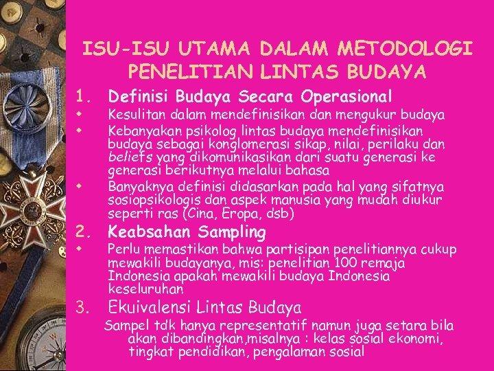 ISU-ISU UTAMA DALAM METODOLOGI PENELITIAN LINTAS BUDAYA 1. Definisi Budaya Secara Operasional w w