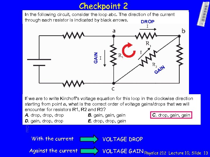 Checkpoint 2 GAIN In the following circuit, consider the loop abc. The direction of