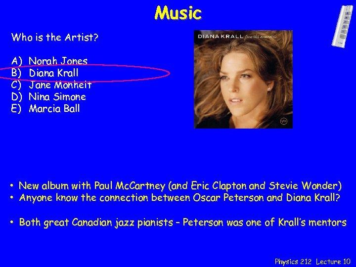 Music Who is the Artist? A) B) C) D) E) Norah Jones Diana Krall