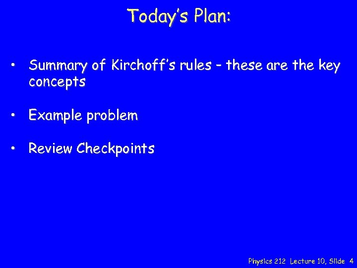 Today's Plan: • Summary of Kirchoff's rules – these are the key concepts •