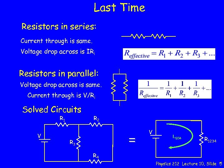 Last Time Resistors in series: Current through is same. Voltage drop across is IRi