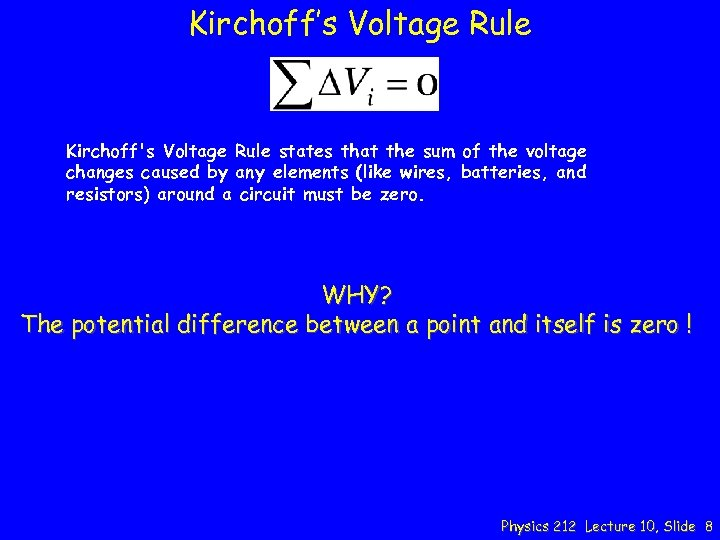 Kirchoff's Voltage Rule Kirchoff's Voltage Rule states that the sum of the voltage changes