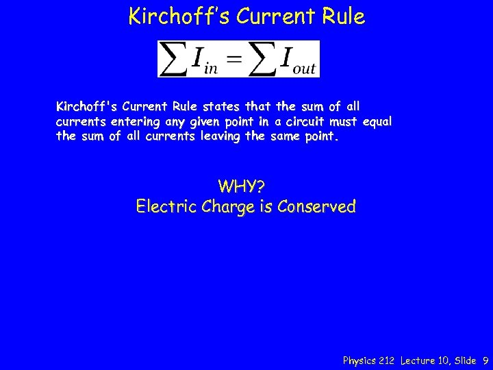 Kirchoff's Current Rule Kirchoff's Current Rule states that the sum of all currents entering