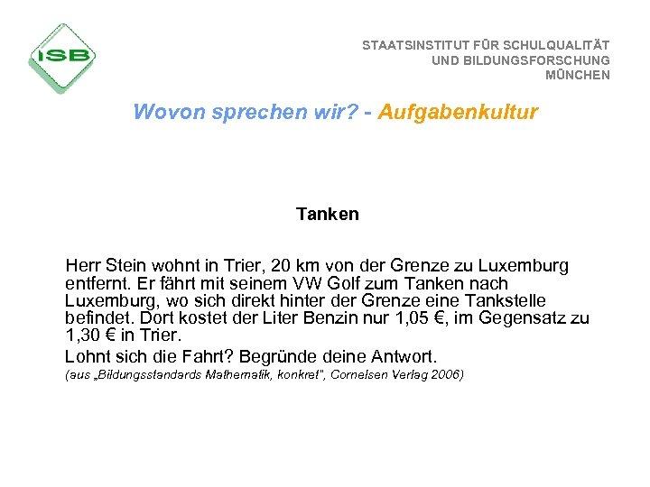 STAATSINSTITUT FÜR SCHULQUALITÄT UND BILDUNGSFORSCHUNG MÜNCHEN Wovon sprechen wir? - Aufgabenkultur Tanken Herr Stein