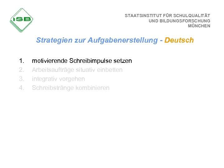 STAATSINSTITUT FÜR SCHULQUALITÄT UND BILDUNGSFORSCHUNG MÜNCHEN Strategien zur Aufgabenerstellung - Deutsch 1. 2. 3.