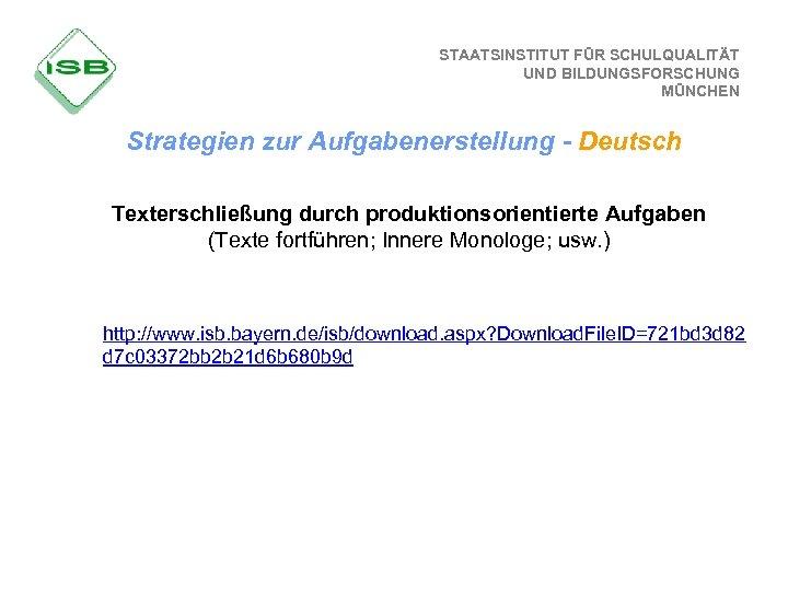 STAATSINSTITUT FÜR SCHULQUALITÄT UND BILDUNGSFORSCHUNG MÜNCHEN Strategien zur Aufgabenerstellung - Deutsch Texterschließung durch produktionsorientierte