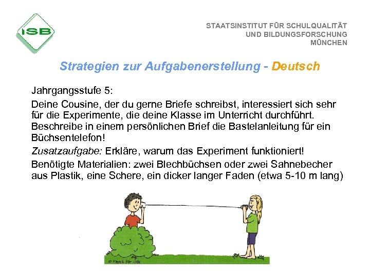STAATSINSTITUT FÜR SCHULQUALITÄT UND BILDUNGSFORSCHUNG MÜNCHEN Strategien zur Aufgabenerstellung - Deutsch Jahrgangsstufe 5: Deine