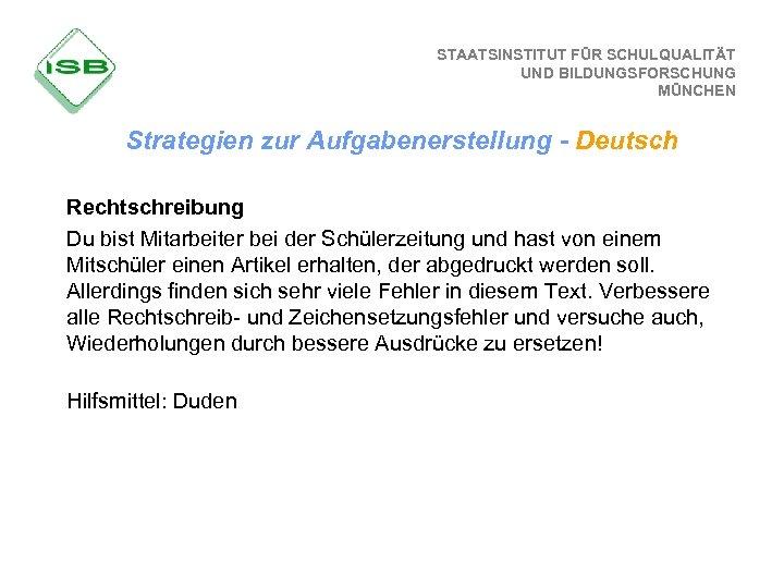 STAATSINSTITUT FÜR SCHULQUALITÄT UND BILDUNGSFORSCHUNG MÜNCHEN Strategien zur Aufgabenerstellung - Deutsch Rechtschreibung Du bist