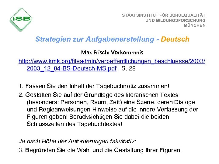 STAATSINSTITUT FÜR SCHULQUALITÄT UND BILDUNGSFORSCHUNG MÜNCHEN Strategien zur Aufgabenerstellung - Deutsch Max Frisch: Vorkommnis