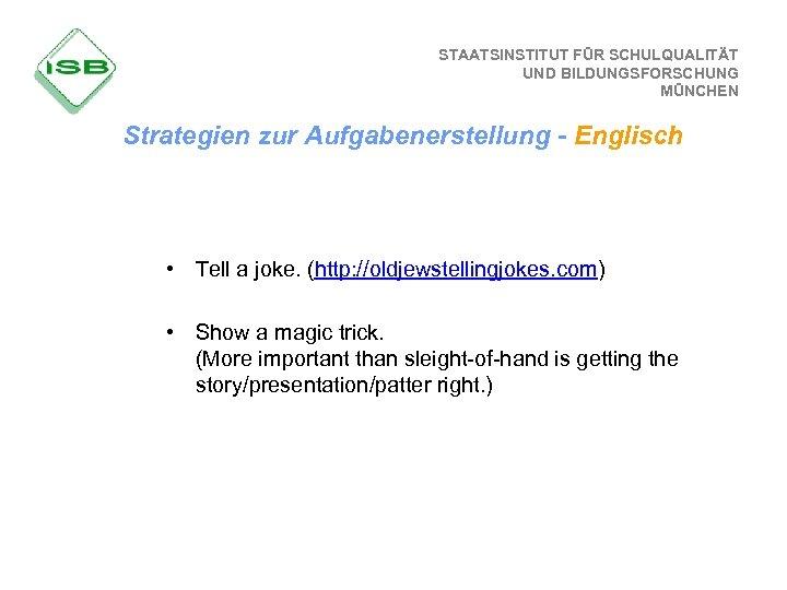 STAATSINSTITUT FÜR SCHULQUALITÄT UND BILDUNGSFORSCHUNG MÜNCHEN Strategien zur Aufgabenerstellung - Englisch • Tell a