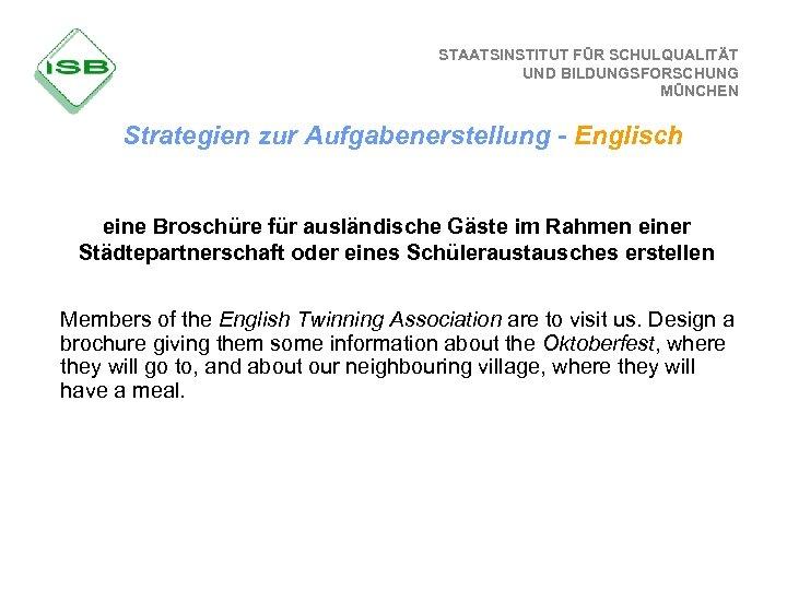 STAATSINSTITUT FÜR SCHULQUALITÄT UND BILDUNGSFORSCHUNG MÜNCHEN Strategien zur Aufgabenerstellung - Englisch eine Broschüre für