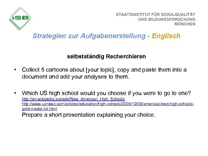 STAATSINSTITUT FÜR SCHULQUALITÄT UND BILDUNGSFORSCHUNG MÜNCHEN Strategien zur Aufgabenerstellung - Englisch selbstständig Recherchieren •