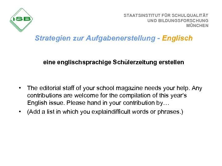 STAATSINSTITUT FÜR SCHULQUALITÄT UND BILDUNGSFORSCHUNG MÜNCHEN Strategien zur Aufgabenerstellung - Englisch eine englischsprachige Schülerzeitung
