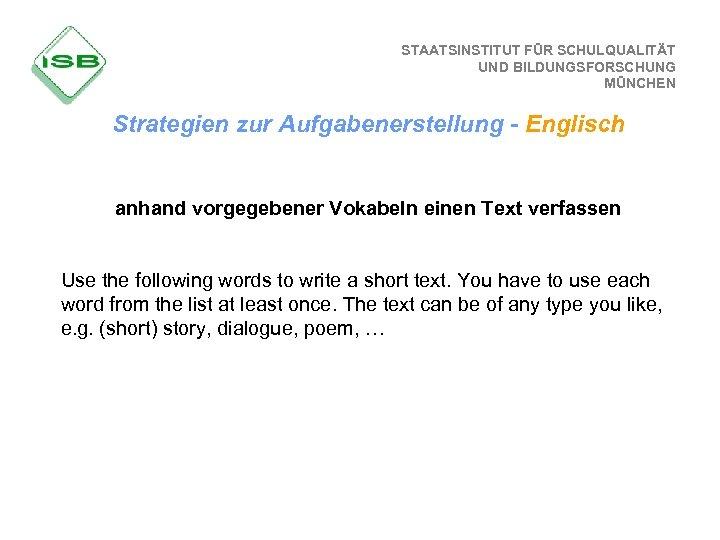 STAATSINSTITUT FÜR SCHULQUALITÄT UND BILDUNGSFORSCHUNG MÜNCHEN Strategien zur Aufgabenerstellung - Englisch anhand vorgegebener Vokabeln
