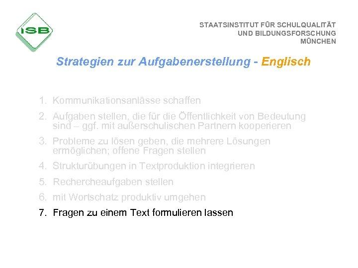 STAATSINSTITUT FÜR SCHULQUALITÄT UND BILDUNGSFORSCHUNG MÜNCHEN Strategien zur Aufgabenerstellung - Englisch 1. Kommunikationsanlässe schaffen