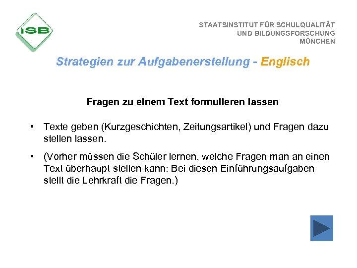 STAATSINSTITUT FÜR SCHULQUALITÄT UND BILDUNGSFORSCHUNG MÜNCHEN Strategien zur Aufgabenerstellung - Englisch Fragen zu einem
