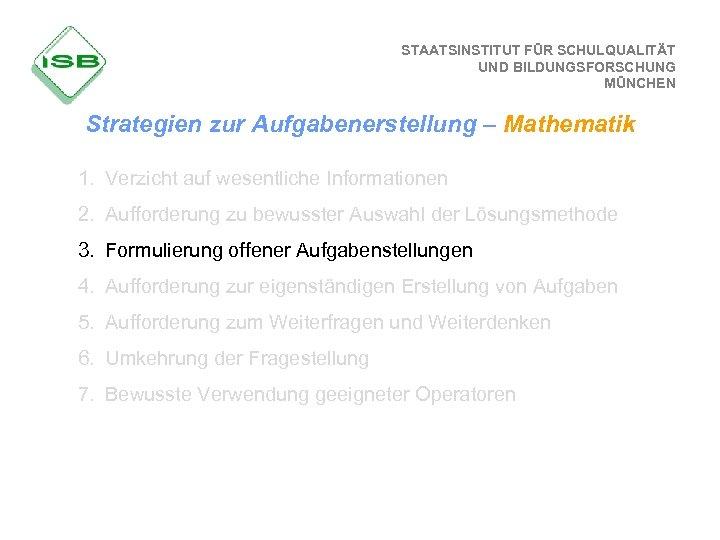 STAATSINSTITUT FÜR SCHULQUALITÄT UND BILDUNGSFORSCHUNG MÜNCHEN Strategien zur Aufgabenerstellung – Mathematik 1. Verzicht auf