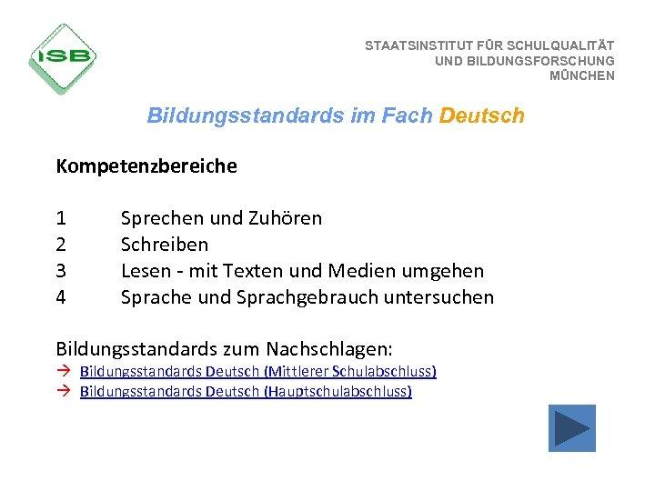 STAATSINSTITUT FÜR SCHULQUALITÄT UND BILDUNGSFORSCHUNG MÜNCHEN Bildungsstandards im Fach Deutsch Kompetenzbereiche 1 2 3