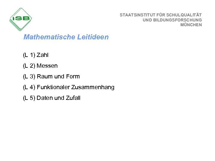 STAATSINSTITUT FÜR SCHULQUALITÄT UND BILDUNGSFORSCHUNG MÜNCHEN Mathematische Leitideen (L 1) Zahl (L 2) Messen