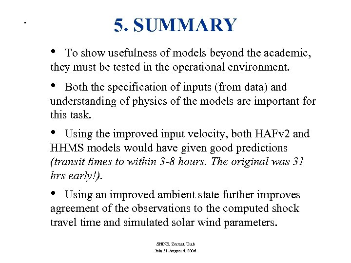 • 5. SUMMARY • To show usefulness of models beyond the academic, they