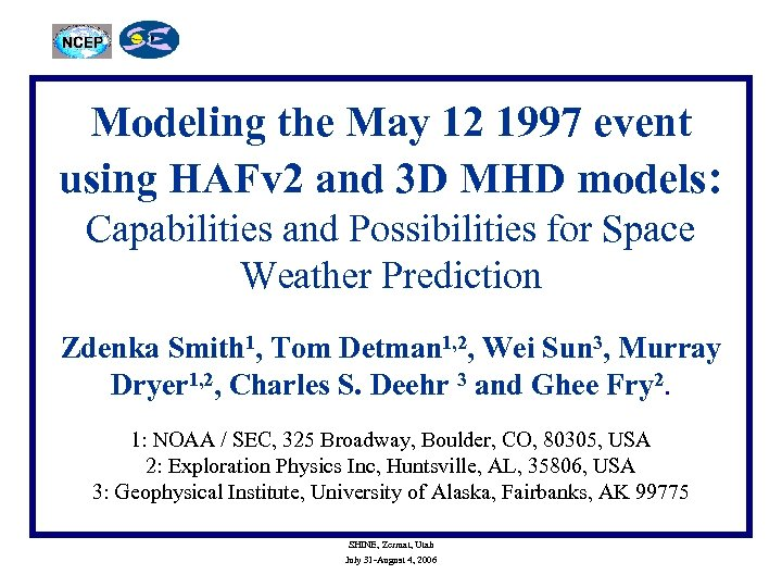 Modeling the May 12 1997 event using HAFv 2 and 3 D MHD models: