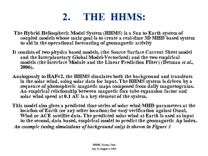 2. THE HHMS: The Hybrid Heliospheric Model System (HHMS) is a Sun to Earth