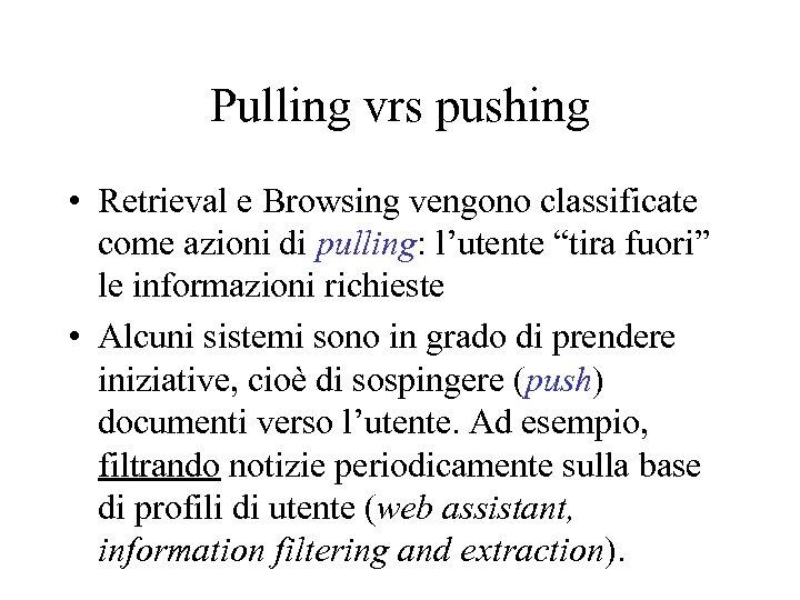 Pulling vrs pushing • Retrieval e Browsing vengono classificate come azioni di pulling: l'utente