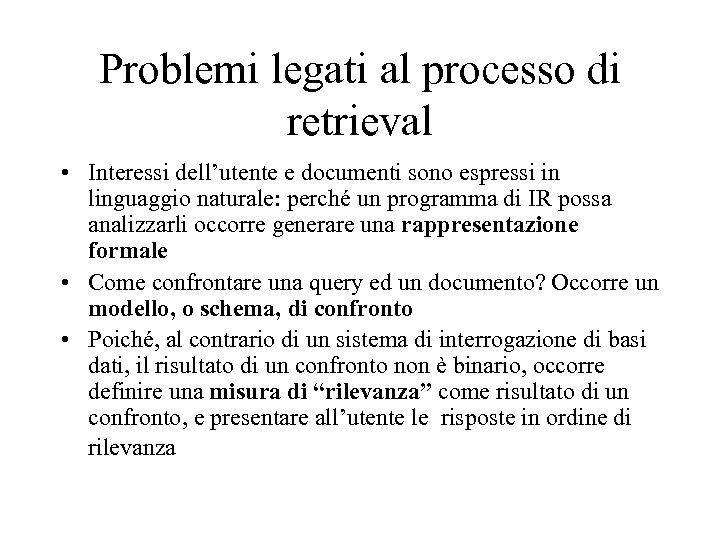 Problemi legati al processo di retrieval • Interessi dell'utente e documenti sono espressi in