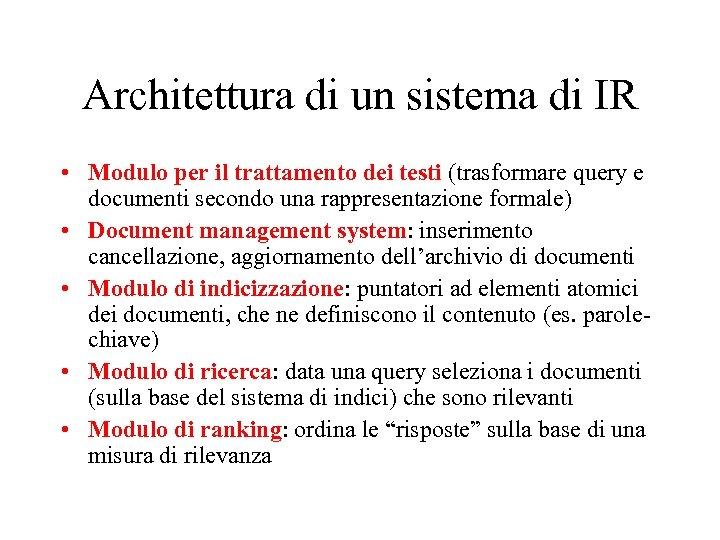 Architettura di un sistema di IR • Modulo per il trattamento dei testi (trasformare