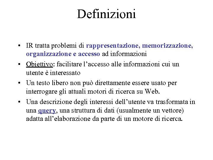Definizioni • IR tratta problemi di rappresentazione, memorizzazione, organizzazione e accesso ad informazioni •