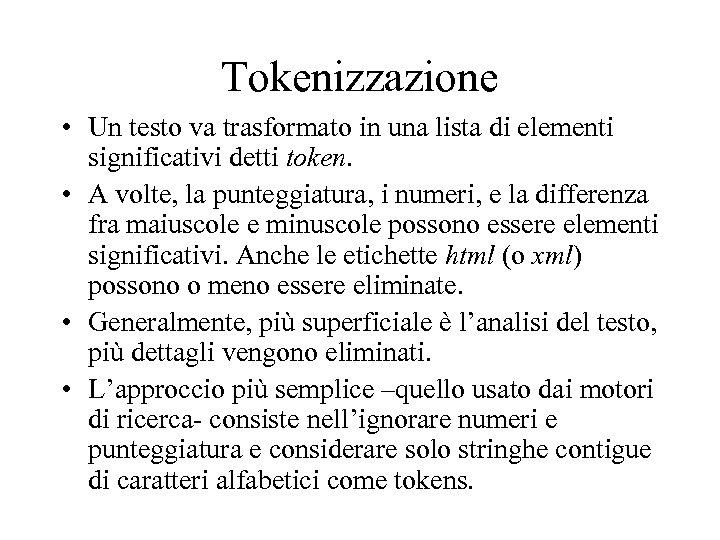 Tokenizzazione • Un testo va trasformato in una lista di elementi significativi detti token.