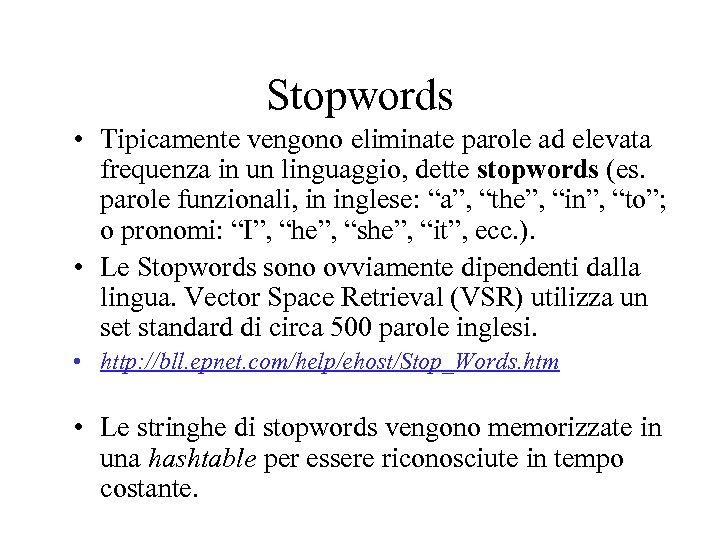 Stopwords • Tipicamente vengono eliminate parole ad elevata frequenza in un linguaggio, dette stopwords