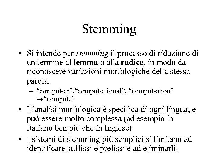 Stemming • Si intende per stemming il processo di riduzione di un termine al