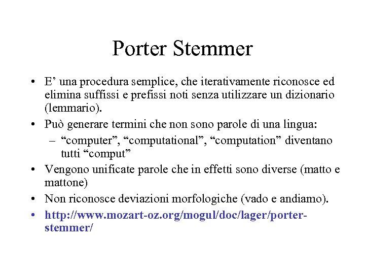 Porter Stemmer • E' una procedura semplice, che iterativamente riconosce ed elimina suffissi e