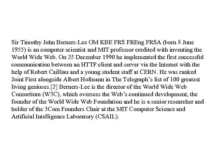 Sir Timothy John Berners-Lee OM KBE FRS FREng FRSA (born 8 June 1955) is