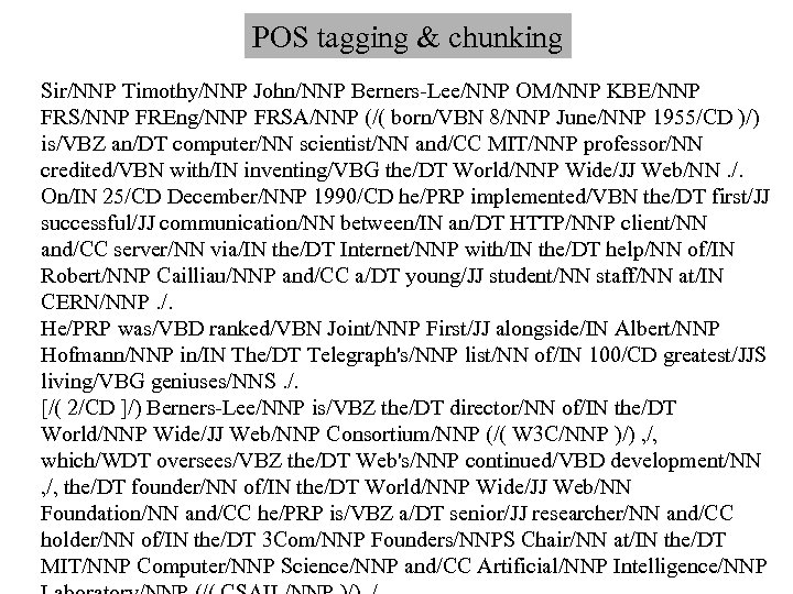 POS tagging & chunking Sir/NNP Timothy/NNP John/NNP Berners-Lee/NNP OM/NNP KBE/NNP FRS/NNP FREng/NNP FRSA/NNP (/(