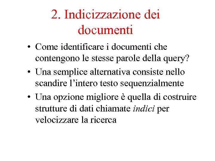 2. Indicizzazione dei documenti • Come identificare i documenti che contengono le stesse parole