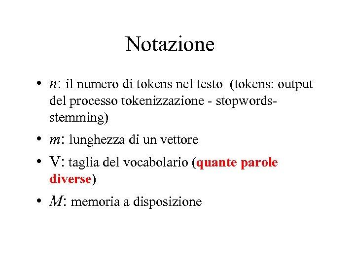 Notazione • n: il numero di tokens nel testo (tokens: output del processo tokenizzazione