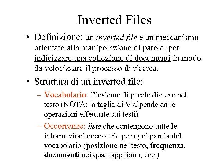 Inverted Files • Definizione: un inverted file è un meccanismo orientato alla manipolazione di