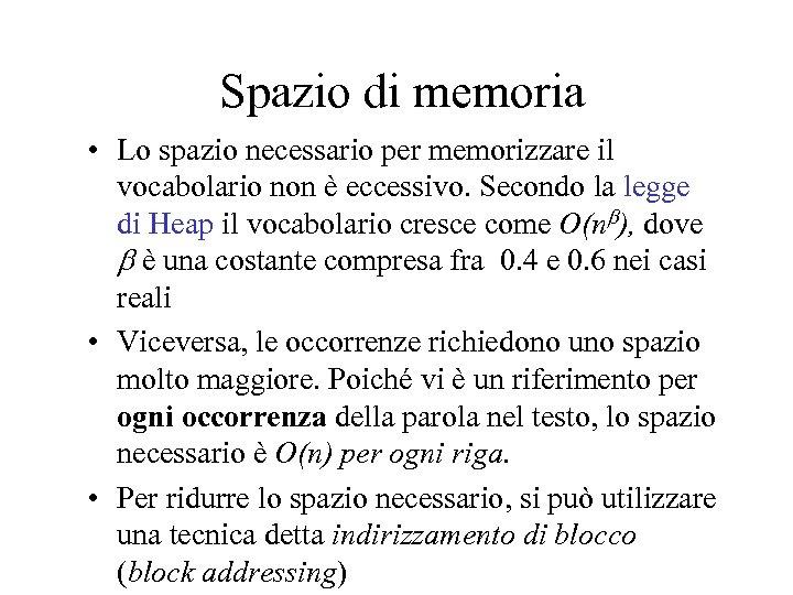 Spazio di memoria • Lo spazio necessario per memorizzare il vocabolario non è eccessivo.