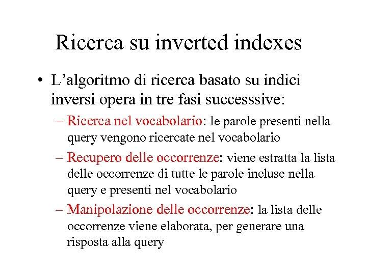 Ricerca su inverted indexes • L'algoritmo di ricerca basato su indici inversi opera in