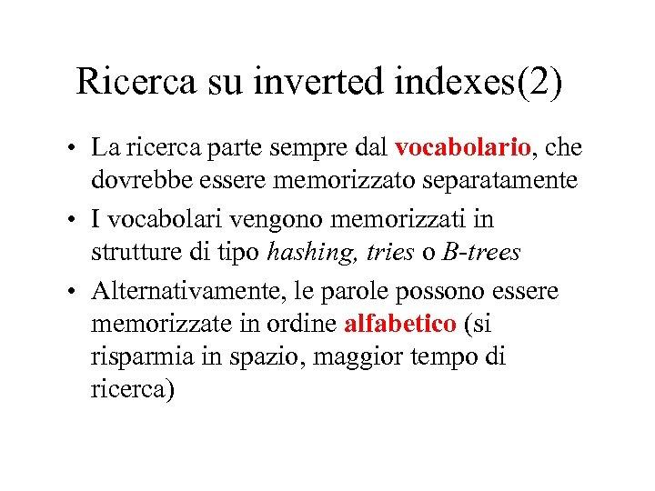 Ricerca su inverted indexes(2) • La ricerca parte sempre dal vocabolario, che dovrebbe essere