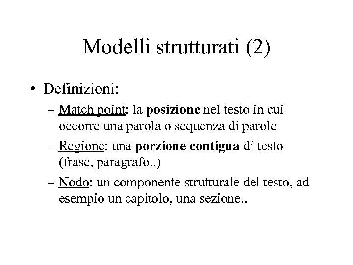 Modelli strutturati (2) • Definizioni: – Match point: la posizione nel testo in cui