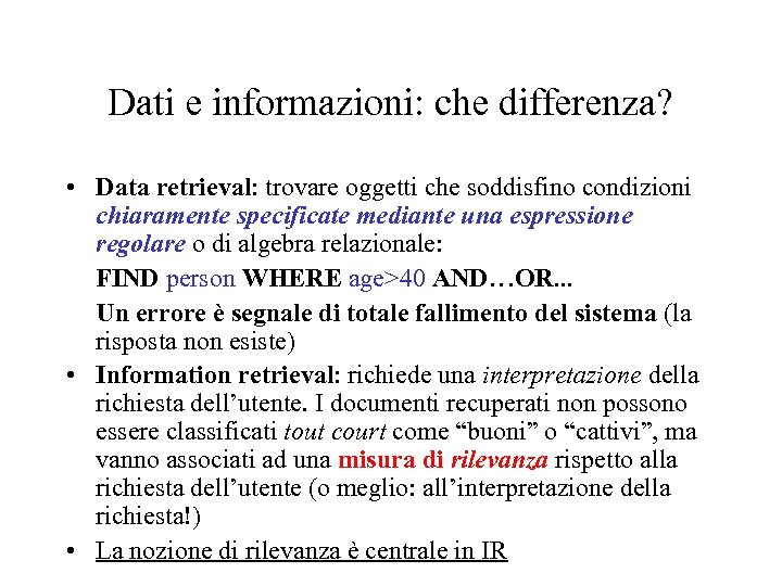 Dati e informazioni: che differenza? • Data retrieval: trovare oggetti che soddisfino condizioni chiaramente