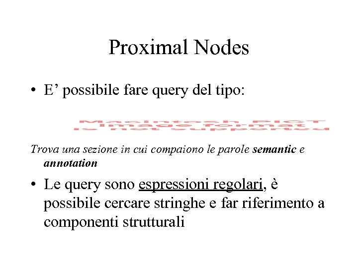 Proximal Nodes • E' possibile fare query del tipo: Trova una sezione in cui