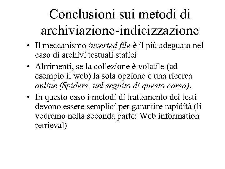 Conclusioni sui metodi di archiviazione-indicizzazione • Il meccanismo inverted file è il più adeguato